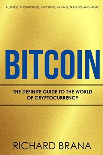 Bitcoin: The Definite Guide to the World of Cryptocurrency Business, Engineering, Investing, Mining, Trading and more