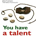 You Have a Talent!: Practical Help for the Overcomers, Book 14 Audiobook by Zacharias Tanee Fomum Narrated by Robert Grothe