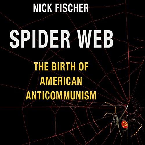 Spider Web: The Birth of American Anticommunism