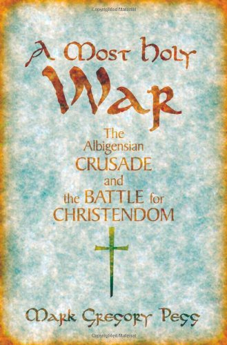 A Most Holy War: The Albigensian Crusade and the Battle for Christendom (Pivotal Moments in World History)