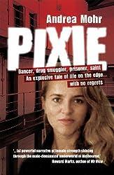 Pixie: Dancer, Drug Smuggler, Prisoner, Saint: Inside a World of Drugs, Sex and Violence by Andrea Mohr (2010) Paperback