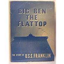 Big Ben the Flat Top: the Story of the U. S. S. Franklin