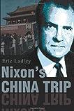 Nixon's China Trip, Eric Ladley, 0595239447