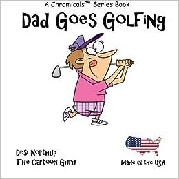 Dad Goes Golfing Golf Jokes Cartoons In Black And White Northup Desi 9781532807770 Amazon Com Books