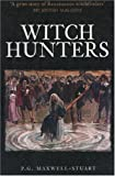 Witch Hunters, P. G. Maxwell-Stuart, 0752434330