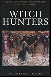 Witch Hunters: Professional Prickers, Unwitchers and Witch Finders of the Renaissance (Revealing History)