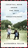 Cocktail Hour Under the Tree of Forgetfulness by Fuller, Alexandra [Penguin Press HC, The,2011] (Hardcover)