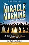The Miracle Morning for College Students: The Not-So-Obvious Secrets to Success in College and Life