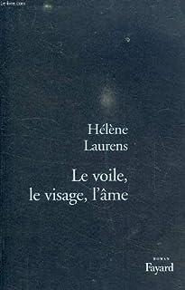 Le voile, le visage, l'âme : roman, Laurens, Hélène