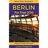 Berlin for Free 2016 Travel Guide: 25 Best Free Things To Do in Berlin, Germany (More Than Tourism Free City Series)