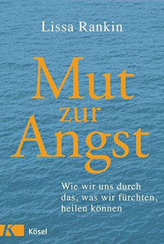 Mut zur Angst: Wie wir uns durch das, was wir fürchten, heilen können (German Edition) (Fear Cure Rankin)