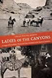 img - for Ladies of the Canyons: A League of Extraordinary Women and Their Adventures in the American Southwest book / textbook / text book