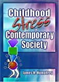Childhood Stress in Contemporary Society, James Harry Humphrey, 0789022664