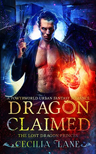 Dragon Claimed: A Powyrworld Urban Fantasy Shifter Romance (The Lost Dragon Princes Book 2) by [Lane, Cecilia, Ashe, Danae]