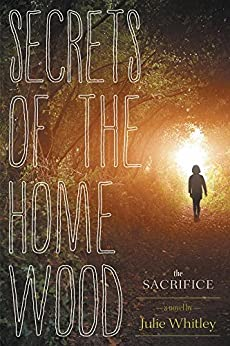 Secrets of the Home Wood: The Sacrifice by [Whitley, Julie]