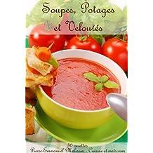 Soupes, Potages et Veloutés recettes de cuisine Automne Hiver (French Edition)
