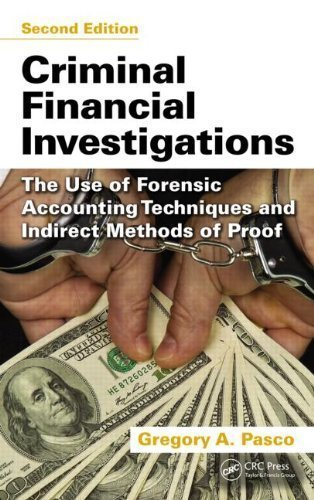 Criminal Financial Investigations: The Use of Forensic Accounting Techniques and Indirect Methods of Proof, Second Edition 2nd (second) Edition by Pasco, Gregory A. published by CRC Press (2012)