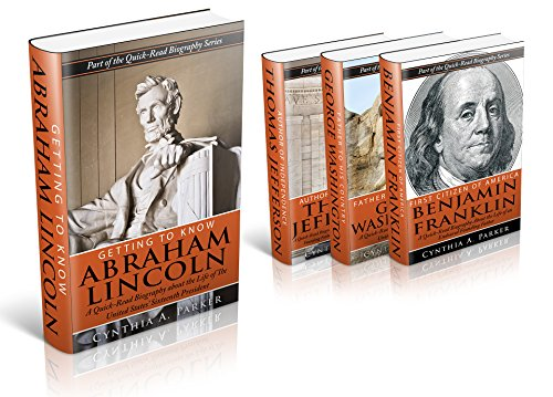 Collection of the Quick-Read Biography Founding Fathers Series: Abraham Lincoln, George Washington, Benjamin Franklin, and Thomas Jefferson Biographies (Box Set)