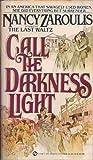 Call the Darkness Light, Nancy L. Zaroulis, 0451092910