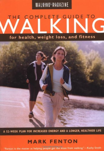 Walking Magazine The Complete Guide To Walking: for Health, Fitness,