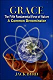 img - for Grace: The Fifth Fundamental Force of Nature: A Common Denominator book / textbook / text book