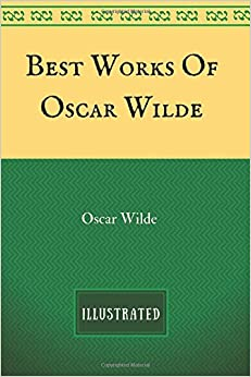 Best Works Of Oscar Wilde: By Oscar Wilde : Illustrated