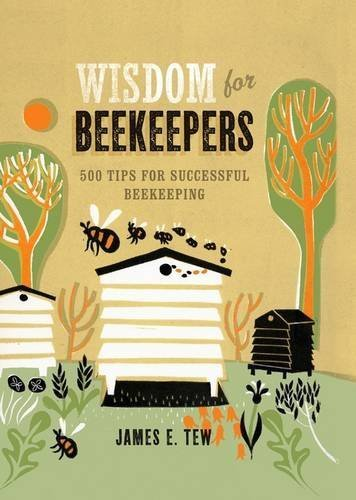 Wisdom for Beekeepers: 500 Tips for Successful Beekeeping by Tew, Jim (2014) Hardcover