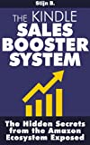 The Kindle Sales Booster System: The Hidden Secrets of the Amazon Ecosystem Exposed