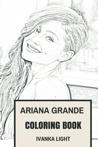 Ariana Grande Coloring Book: American Dream Girl and Pop Sensation Beautiful Princess Inspired Adult Coloring Book (Coloring Book for Adults)