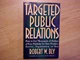 Targeted Public Relations, Robert W. Bly, 080501974X