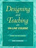 img - for Designing and Teaching an On-Line Course: Spinning Your Web Classroom by Schweizer Heidi (1999-05-05) Paperback book / textbook / text book