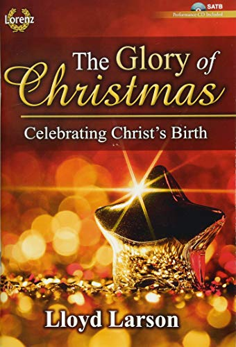 (The Glory of Christmas - Satb with Performance CD: Celebrating Christ's Birth)