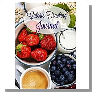 Calorie Tracking Journal (Food Journal-Track Calories, Carbs, Protein and More) (Volume 5)