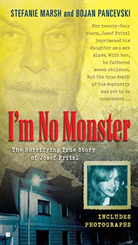 Amazon im no monster the horrifying true story of josef im no monster the horrifying true story of josef fritzl by marsh fandeluxe Image collections
