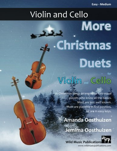 More Christmas Duets for Violin and Cello: 26 wonderful Christmas songs arranged for two equal players who know all the basics. Exciting less ... keys, most are playable in first (Violin Cello Duet Music)