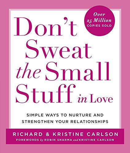 (Don't Sweat the Small Stuff in Love: Simple Ways to Nurture and Strengthen Your Relationships (Don't Sweat the Small Stuff Series))