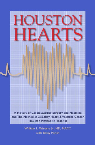 Houston Hearts: A History of Cardiovascular Surgery and Medicine and the Methodist DeBakey Heart and Vascular Center at Houston Methodist (Hospital Signed)