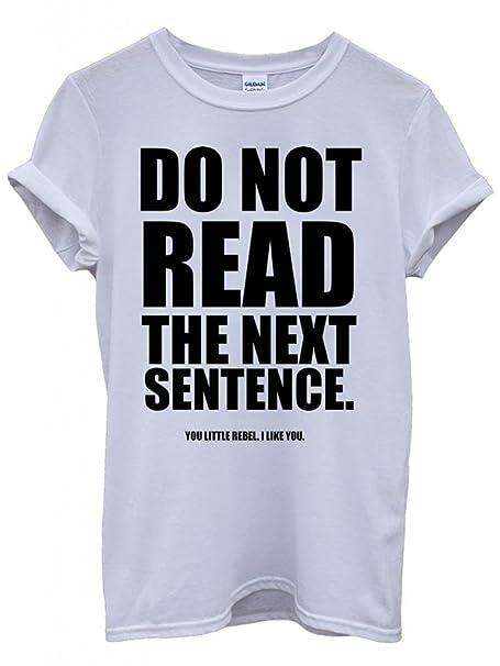 Do Not Read The Next Sentence Rebel Quote Cool Funny Hipster Swag White  Weiß Damen Herren Men Women Unisex Top T-Shirt: Amazon.de: Bekleidung