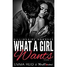 What A Girl Wants: (Billionaire Romance) (Book 1) (Alpha Billionaire Romance Series)
