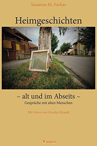 Heimgeschichten - alt und im Abseits: Gespräche mit alten Menschen