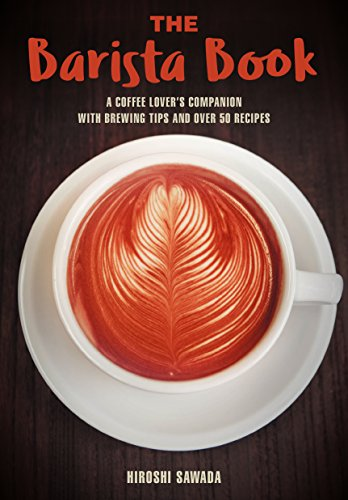 The Barista Book: A Coffee Lover's Companion with Brewing Tips and Over 50 Recipes by Sawada