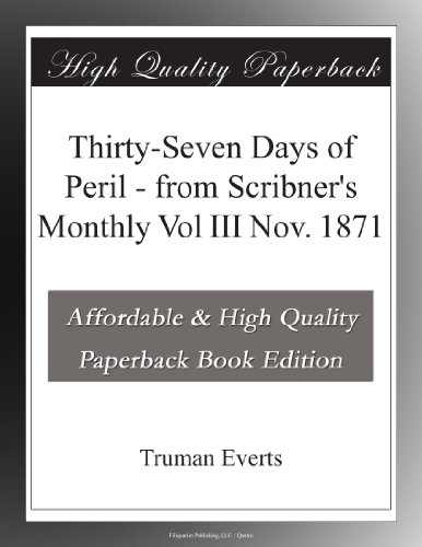 Thirty-Seven Days of Peril - from Scribner's Monthly Vol III Nov. 1871