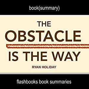 Summary and Analysis: The Obstacle Is the Way by Ryan Holiday Audiobook