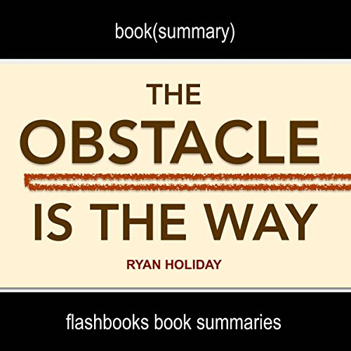 Summary and Analysis: The Obstacle Is the Way by Ryan Holiday