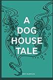 A Doghouse Tale, Bert Oldenhuis, 1496978544