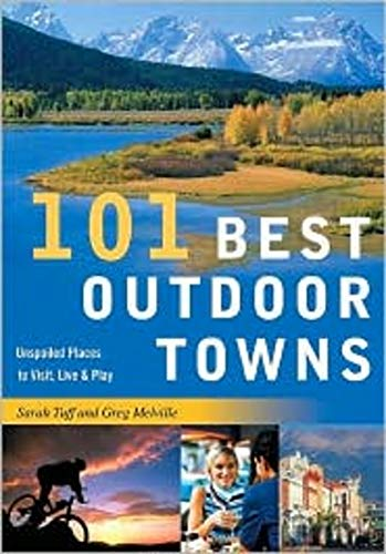 101 Best Outdoor Towns: Unspoiled Places to Visit, Live & Play (101 Best...Series) (Best Places To Live And Play)