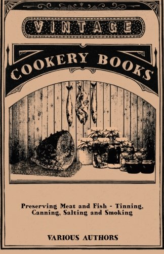 Preserving Meat and Fish - Tinning, Canning, Salting and