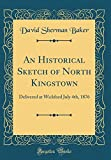 An Historical Sketch of North Kingstown: Delivered at Wickford July 4th, 1876 (Classic Reprint)