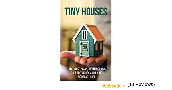 Tiny Houses Tiny House Plans Woodworking on a Tiny House and