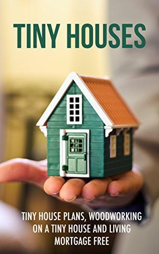 Tiny Houses: Tiny House Plans, Woodworking on a Tiny House and Living  Mortgage Free (Tiny Houses, Tiny House Living, Tiny House Plans, Small  Homes,